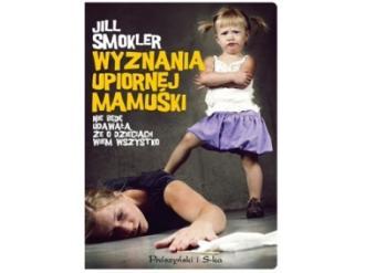 """Wyznania upiornej mamuśki"" Jill Smokler"