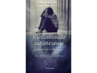 """""""Niedoskonałe zakończenie – Opowieść córki o życiu i śmierci"""" Zoe FitzGerald Carter"""