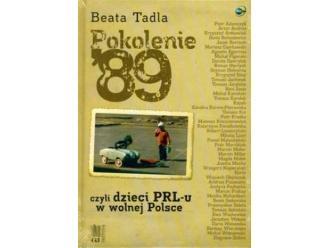 """""""Pokolenie '89 czyli dzieci PRL-u w wolnej Polsce"""" Beata Tadla"""