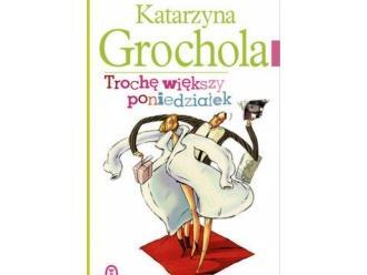 """""""Trochę większy poniedziałek"""" Katarzyna Grochola"""