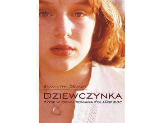 """""""Dziewczynka. Życie w cieniu Romana Polańskiego"""" Samantha Geimer"""